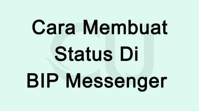 Cara Membuat Status Di BIP Messenger Terbaru 2021