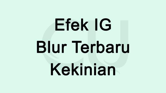 Efek IG Blur Terbaru Kekinian Dan Hits 2021