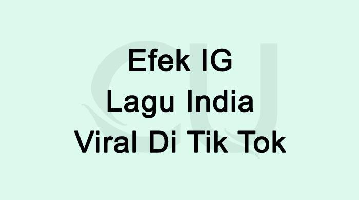 Efek IG Lagu India Nama Efek IG Yang Viral Di Tik Tok