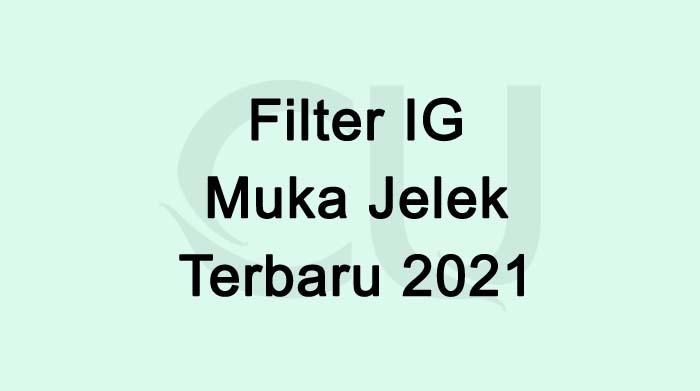 Filter IG Muka Jelek Jadi Cantik Terbaru 2021