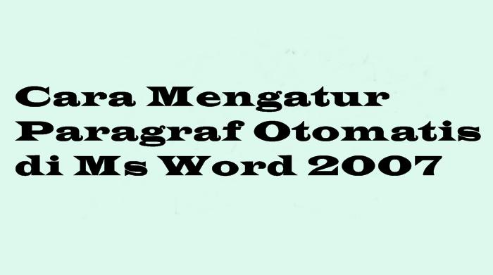 Cara Mengatur Paragraf Secara Otomatis di MS Word dengan Cepat dan Mudah
